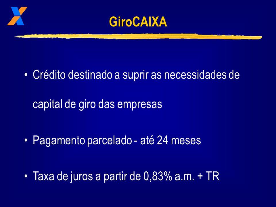 GiroCAIXA Crédito destinado a suprir as necessidades de capital de giro das empresas Pagamento parcelado - até 24 meses Taxa de juros a partir de 0,83% a.m.