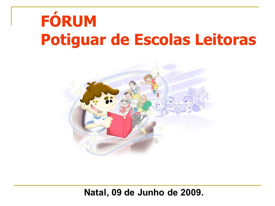 FÓRUM Potiguar de Escolas Leitoras Natal, 09 de Junho de 2009.