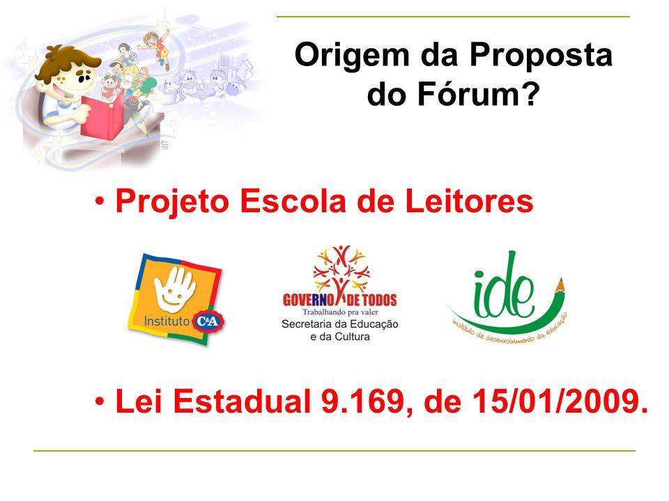 Origem da Proposta do Fórum Projeto Escola de Leitores Lei Estadual 9.169, de 15/01/2009.