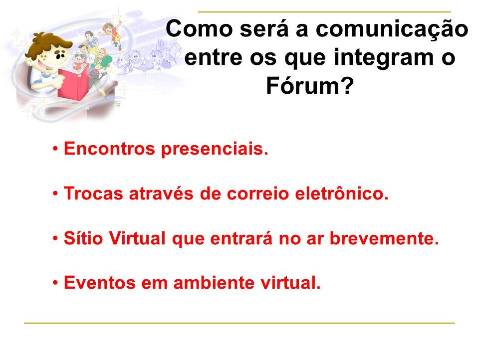Como será a comunicação entre os que integram o Fórum.
