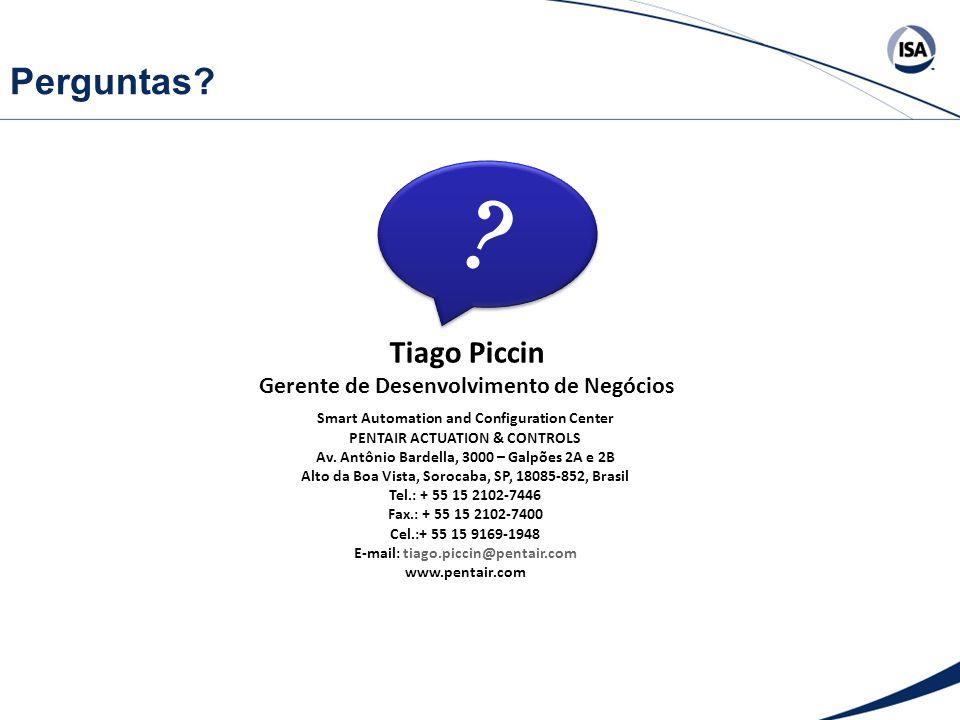 Perguntas? Tiago Piccin Gerente de Desenvolvimento de Negócios Smart Automation and Configuration Center PENTAIR ACTUATION & CONTROLS Av. Antônio Bard