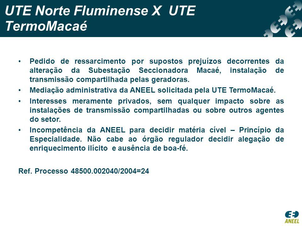 UTE Norte Fluminense X UTE TermoMacaé Pedido de ressarcimento por supostos prejuízos decorrentes da alteração da Subestação Seccionadora Macaé, instal