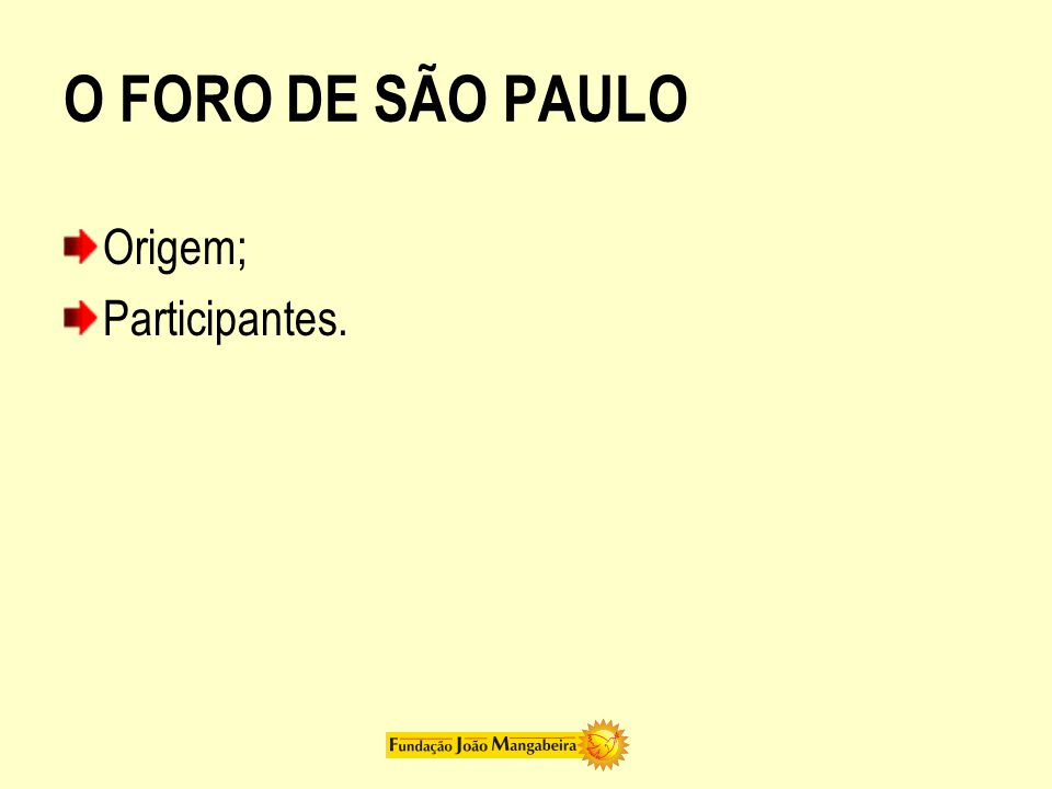 O FORO DE SÃO PAULO Origem; Participantes.