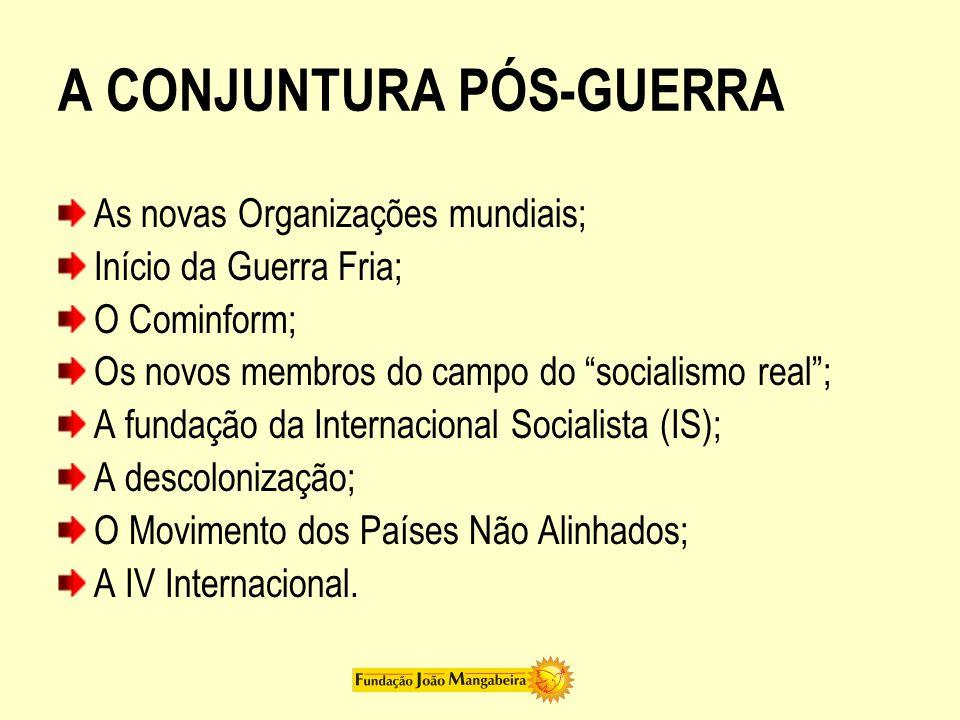 """A CONJUNTURA PÓS-GUERRA As novas Organizações mundiais; Início da Guerra Fria; O Cominform; Os novos membros do campo do """"socialismo real""""; A fundação"""