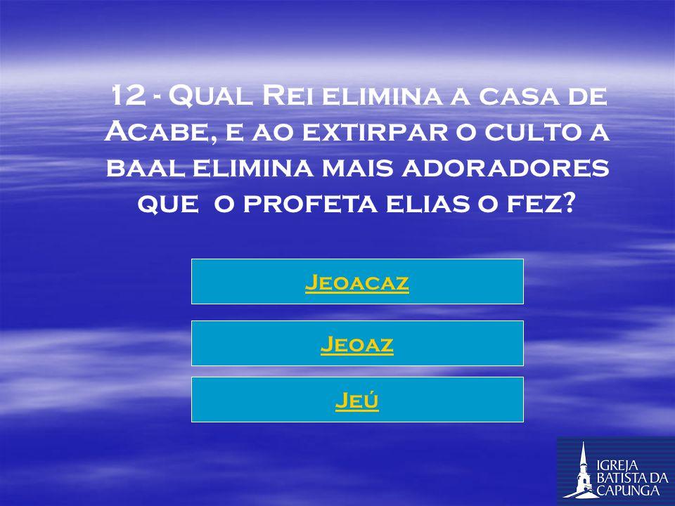 """11 - Qual a pronúncia hebraica do nome do profeta conhecido por """"Elias""""? ELIYAHU ELIEL BENELY"""