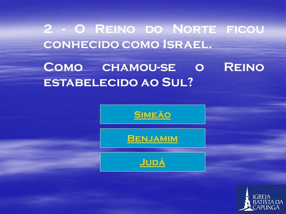 """Início do Jogo 1 - Quando ocorreu a divisão, o nome """"Israel"""" ficou sendo representativo de qual Reino? Reino do Norte Reino do Sul Reino de Edom"""