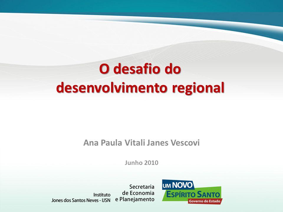 O desafio do desenvolvimento regional Ana Paula Vitali Janes Vescovi Junho 2010