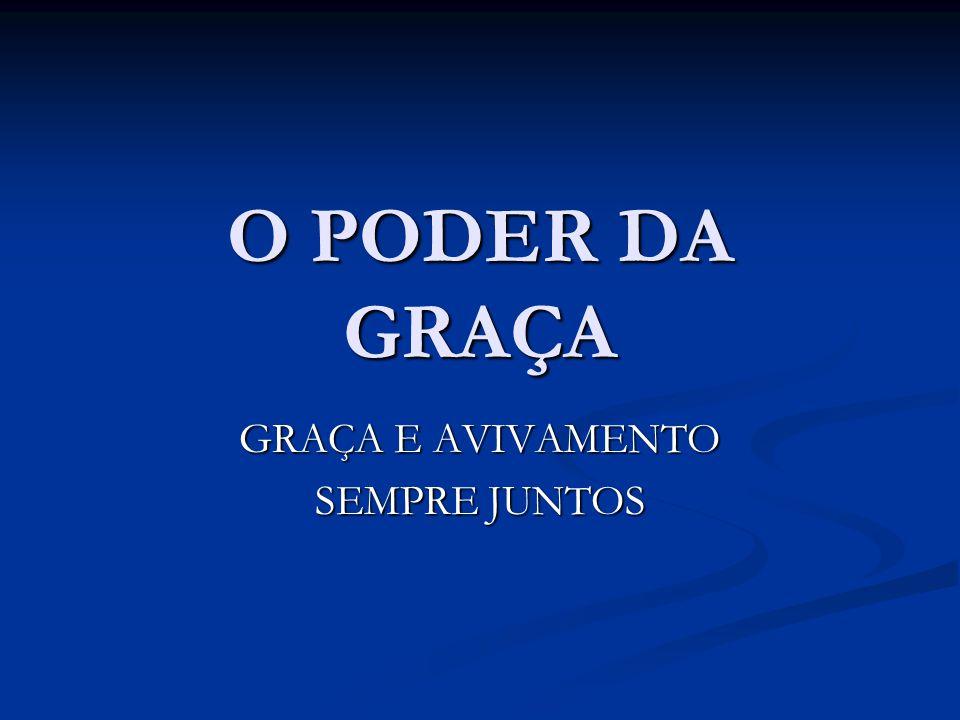 GRAÇA E AVIVAMENTO Com grande poder, os apóstolos davam testemunho da ressurreição do Senhor Jesus, e em todos eles havia abundante graça .