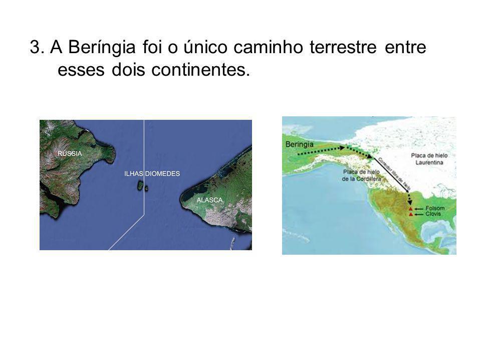 3. A Beríngia foi o único caminho terrestre entre esses dois continentes.
