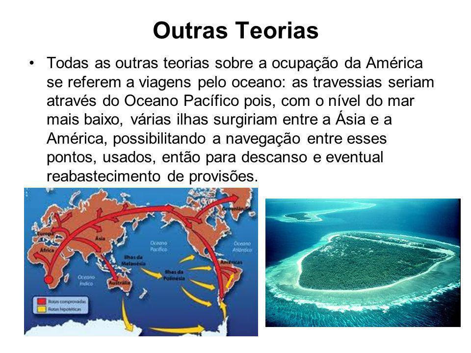 Outras Teorias Todas as outras teorias sobre a ocupação da América se referem a viagens pelo oceano: as travessias seriam através do Oceano Pacífico p