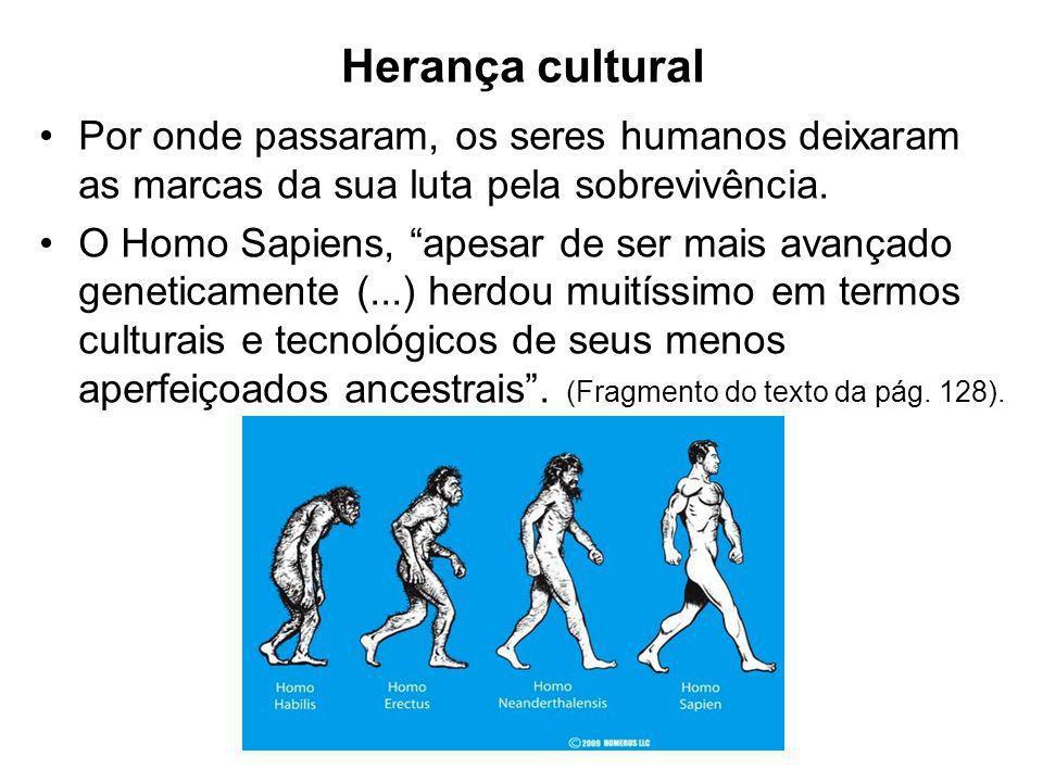 """Por onde passaram, os seres humanos deixaram as marcas da sua luta pela sobrevivência. O Homo Sapiens, """"apesar de ser mais avançado geneticamente (..."""