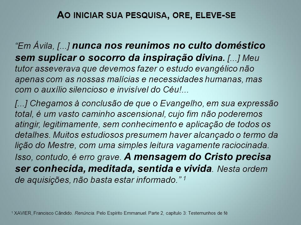 """""""Em Ávila, [...] nunca nos reunimos no culto doméstico sem suplicar o socorro da inspiração div ina. [...] Meu tutor asseverava que devemos fazer o es"""