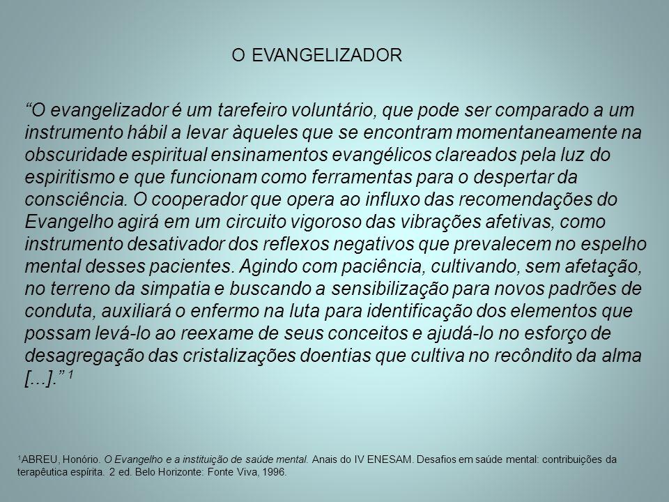 """""""O evangelizador é um tarefeiro voluntário, que pode ser comparado a um instrumento hábil a levar àqueles que se encontram momentaneamente na obscurid"""