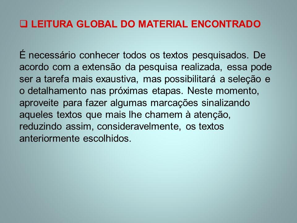  LEITURA GLOBAL DO MATERIAL ENCONTRADO É necessário conhecer todos os textos pesquisados. De acordo com a extensão da pesquisa realizada, essa pode s