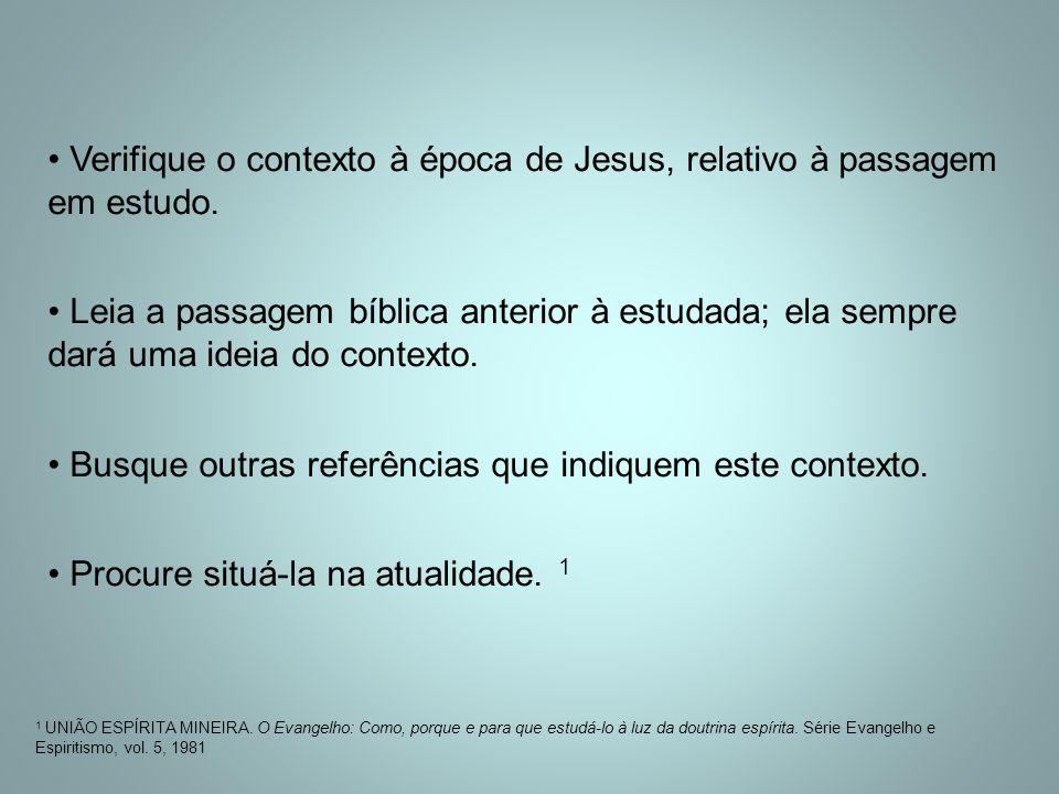 Verifique o contexto à época de Jesus, relativo à passagem em estudo. Leia a passagem bíblica anterior à estudada; ela sempre dará uma ideia do contex