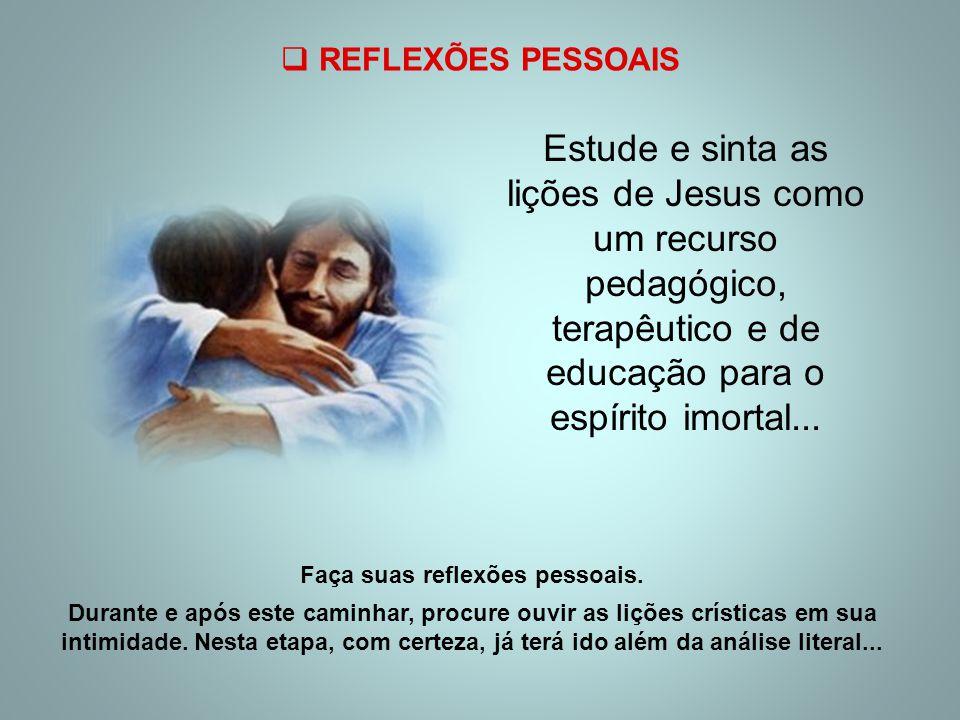 Estude e sinta as lições de Jesus como um recurso pedagógico, terapêutico e de educação para o espírito imortal...  REFLEXÕES PESSOAIS Faça suas refl