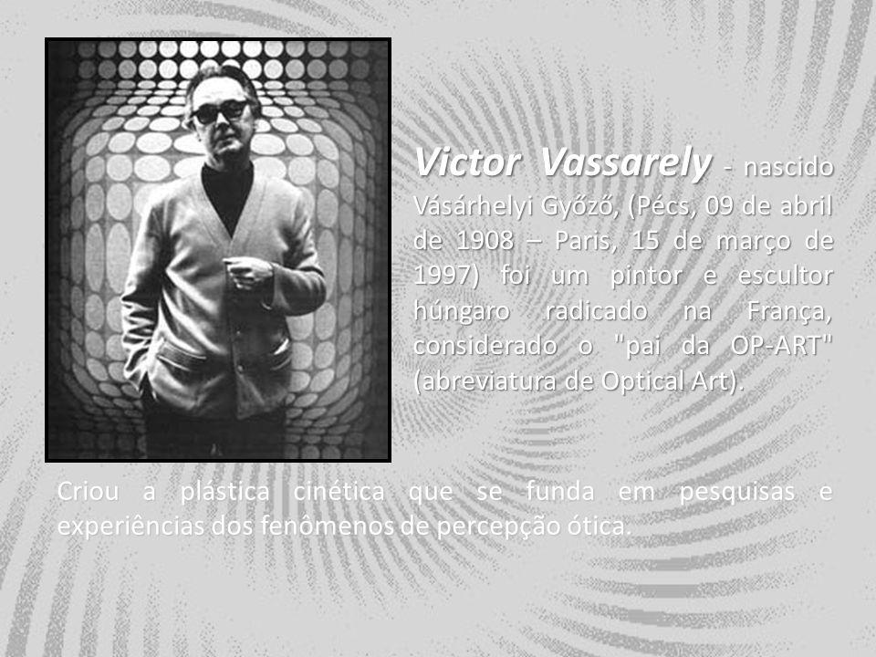 Victor Vassarely - nascido Vásárhelyi Győző, (Pécs, 09 de abril de 1908 – Paris, 15 de março de 1997) foi um pintor e escultor húngaro radicado na Fra