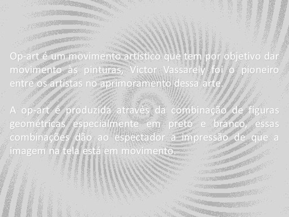 Op-art é um movimento artístico que tem por objetivo dar movimento às pinturas, Victor Vassarely foi o pioneiro entre os artistas no aprimoramento des