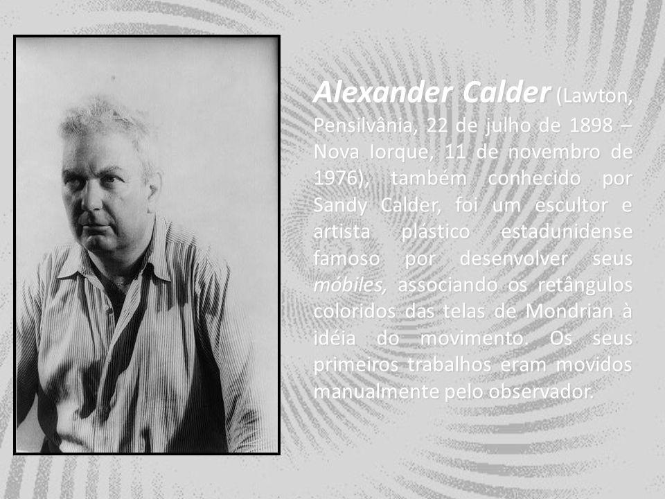 Alexander Calder (Lawton, Pensilvânia, 22 de julho de 1898 – Nova Iorque, 11 de novembro de 1976), também conhecido por Sandy Calder, foi um escultor