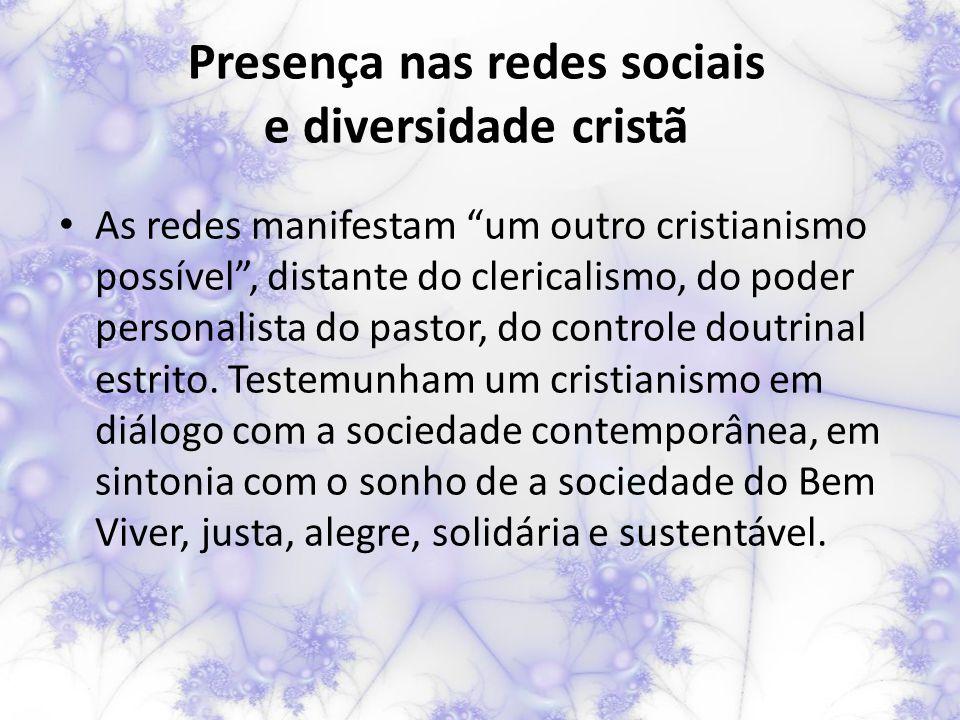 Presença nas redes sociais e diversidade cristã As redes manifestam um outro cristianismo possível , distante do clericalismo, do poder personalista do pastor, do controle doutrinal estrito.