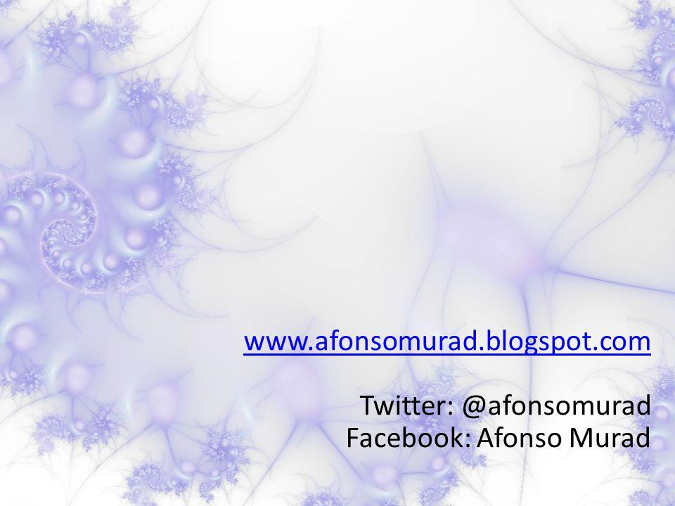 www.afonsomurad.blogspot.com Twitter: @afonsomurad Facebook: Afonso Murad