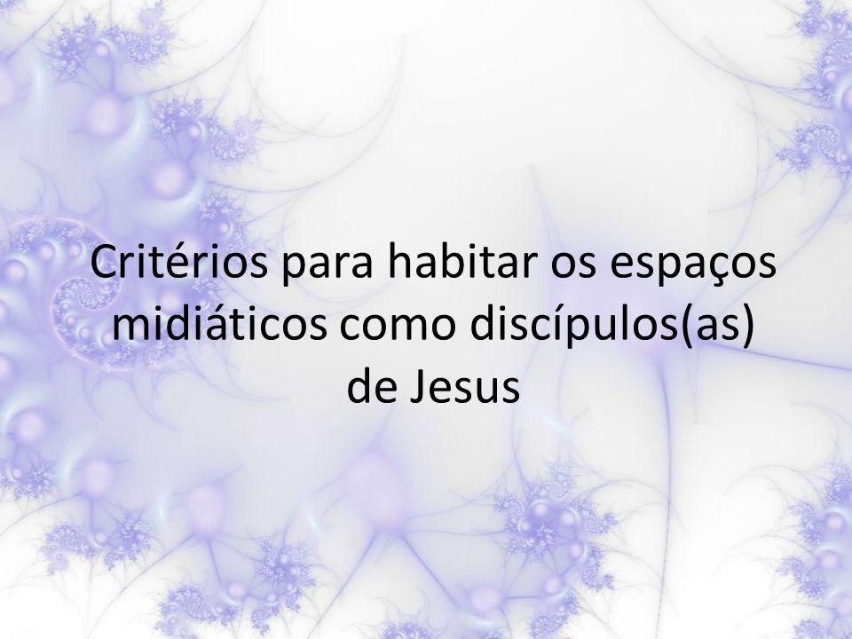 Critérios para habitar os espaços midiáticos como discípulos(as) de Jesus