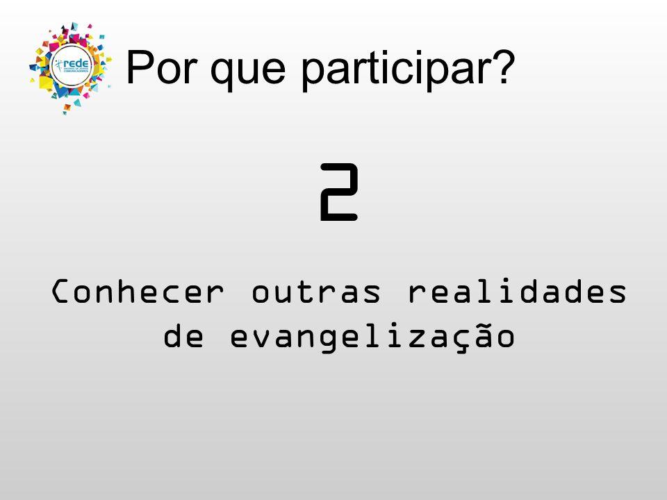 Por que participar? 2 Conhecer outras realidades de evangelização