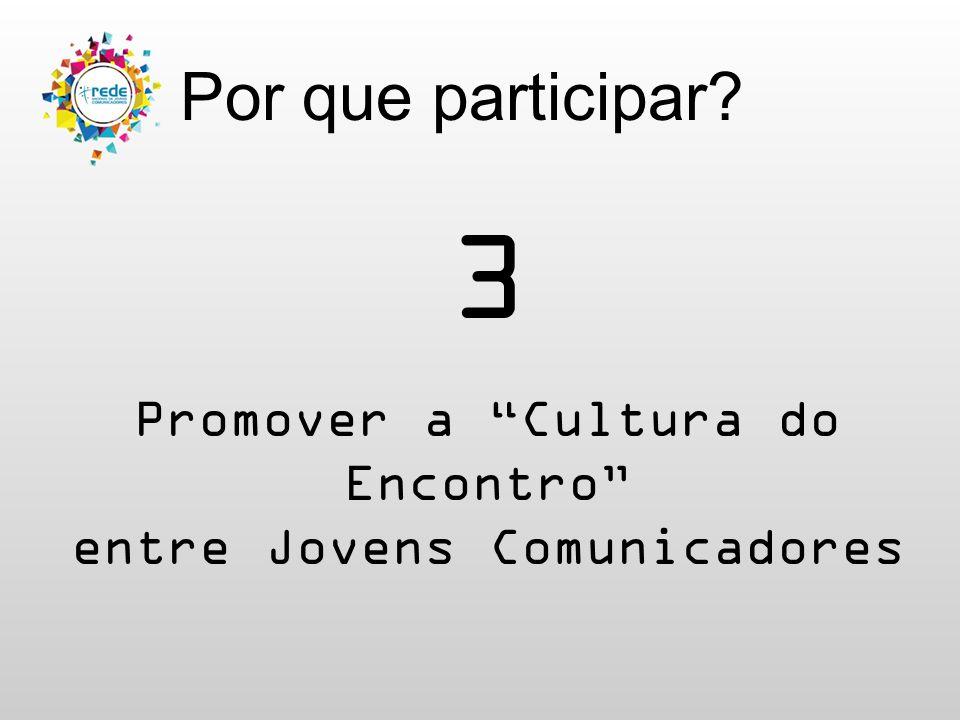 """Por que participar? 3 Promover a """"Cultura do Encontro"""" entre Jovens Comunicadores"""