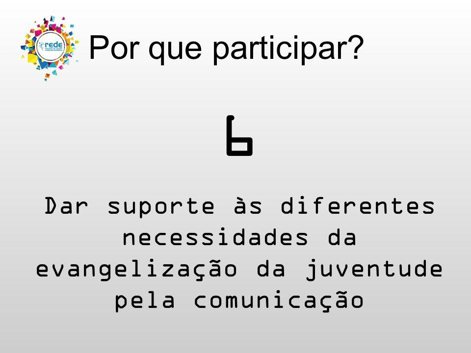 Por que participar? 6 Dar suporte às diferentes necessidades da evangelização da juventude pela comunicação