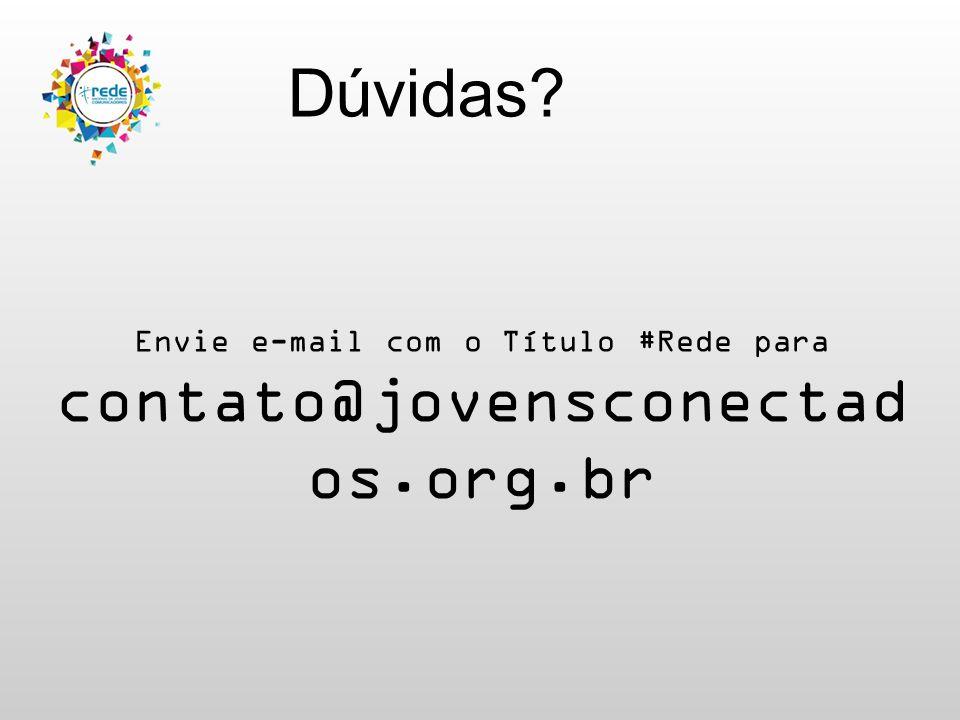 Dúvidas? Envie e-mail com o Título #Rede para contato@jovensconectad os.org.br