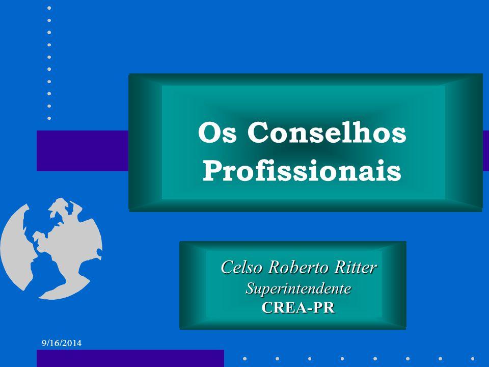 9/16/2014 Celso Roberto Ritter SuperintendenteCREA-PR Os Conselhos Profissionais