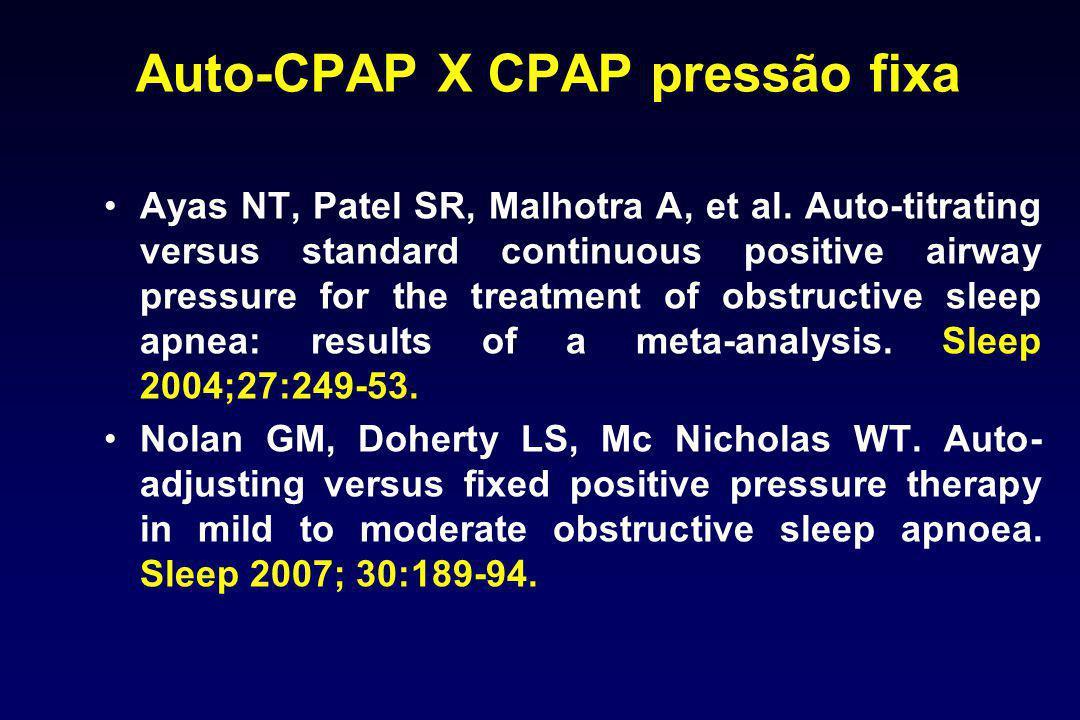 Auto-CPAP X CPAP pressão fixa Ayas NT, Patel SR, Malhotra A, et al. Auto-titrating versus standard continuous positive airway pressure for the treatme