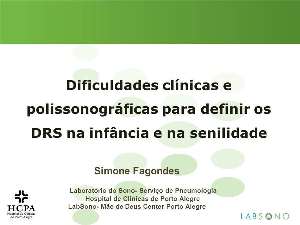 Dificuldades clínicas e polissonográficas para definir os DRS na infância e na senilidade Simone Fagondes Laboratório do Sono- Serviço de Pneumologia