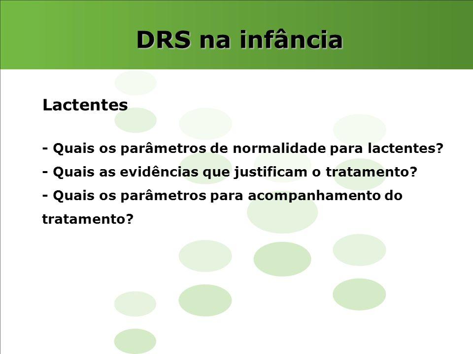 DRS na infância - Quais os parâmetros de normalidade para lactentes? - Quais as evidências que justificam o tratamento? - Quais os parâmetros para aco