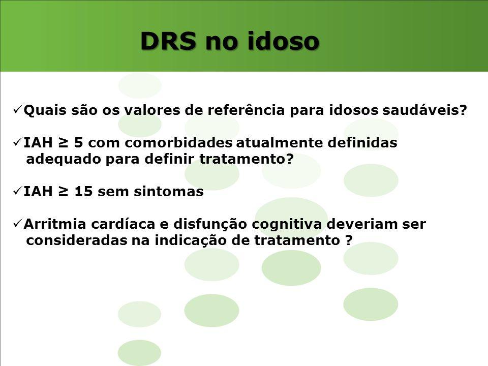 DRS no idoso Quais são os valores de referência para idosos saudáveis? IAH ≥ 5 com comorbidades atualmente definidas adequado para definir tratamento?