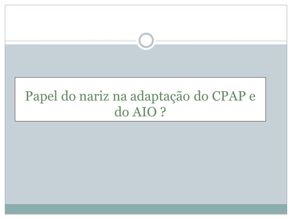 Papel do nariz na adaptação do CPAP e do AIO ?