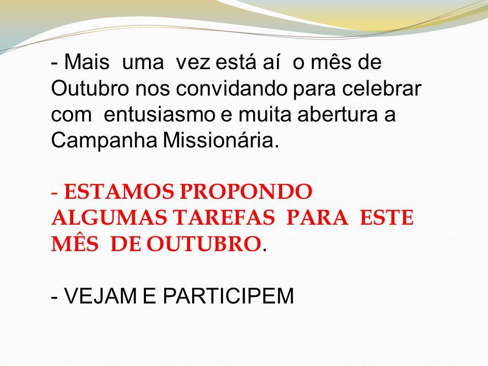 - Mais uma vez está aí o mês de Outubro nos convidando para celebrar com entusiasmo e muita abertura a Campanha Missionária.