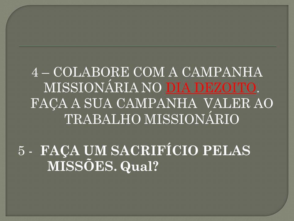 4 – COLABORE COM A CAMPANHA MISSIONÁRIA NO DIA DEZOITO.