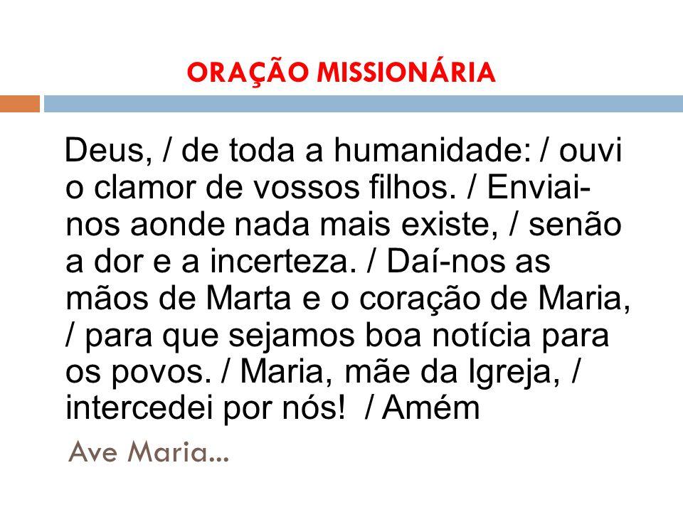 ORAÇÃO MISSIONÁRIA Deus, / de toda a humanidade: / ouvi o clamor de vossos filhos.