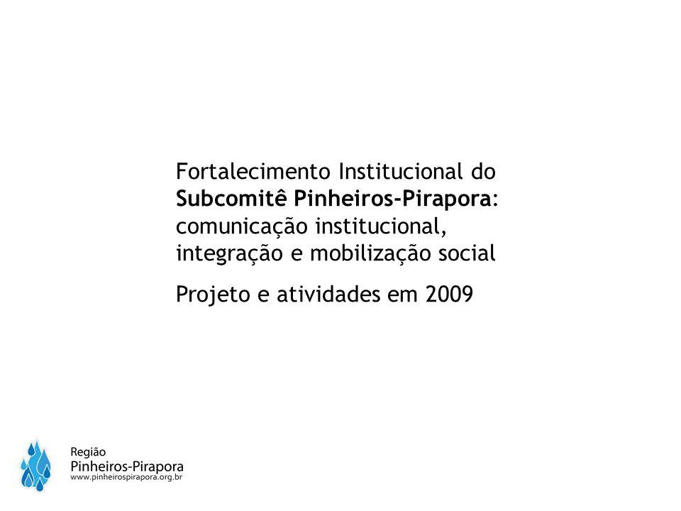 Fortalecimento Institucional do Subcomitê Pinheiros-Pirapora: comunicação institucional, integração e mobilização social Projeto e atividades em 2009