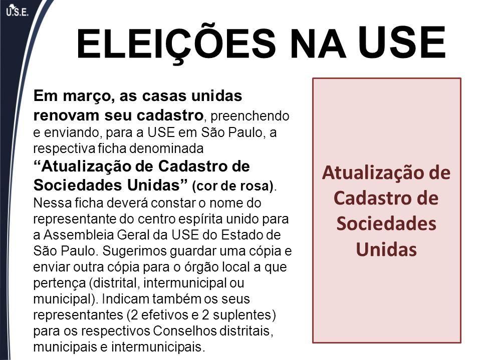 """ELEIÇÕES NA USE Em março, as casas unidas renovam seu cadastro, preenchendo e enviando, para a USE em São Paulo, a respectiva ficha denominada """"Atuali"""