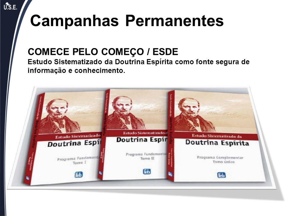 Campanhas Permanentes COMECE PELO COMEÇO / ESDE Estudo Sistematizado da Doutrina Espírita como fonte segura de informação e conhecimento.