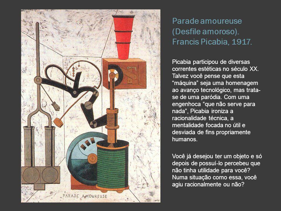 Parade amoureuse (Desfile amoroso). Francis Picabia, 1917. Picabia participou de diversas correntes estéticas no século XX. Talvez você pense que esta