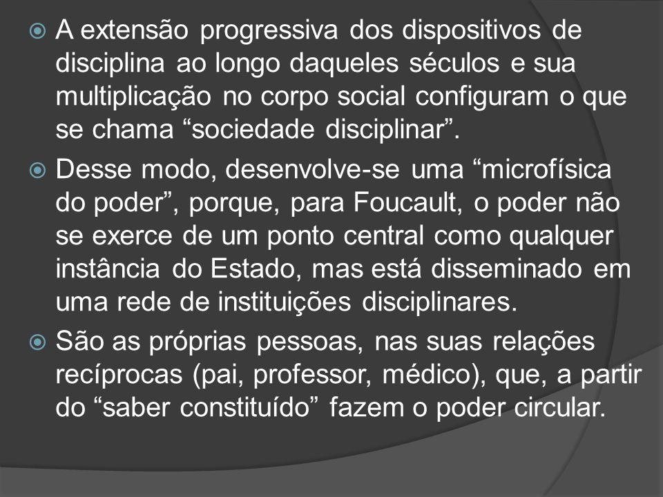 """ A extensão progressiva dos dispositivos de disciplina ao longo daqueles séculos e sua multiplicação no corpo social configuram o que se chama """"socie"""