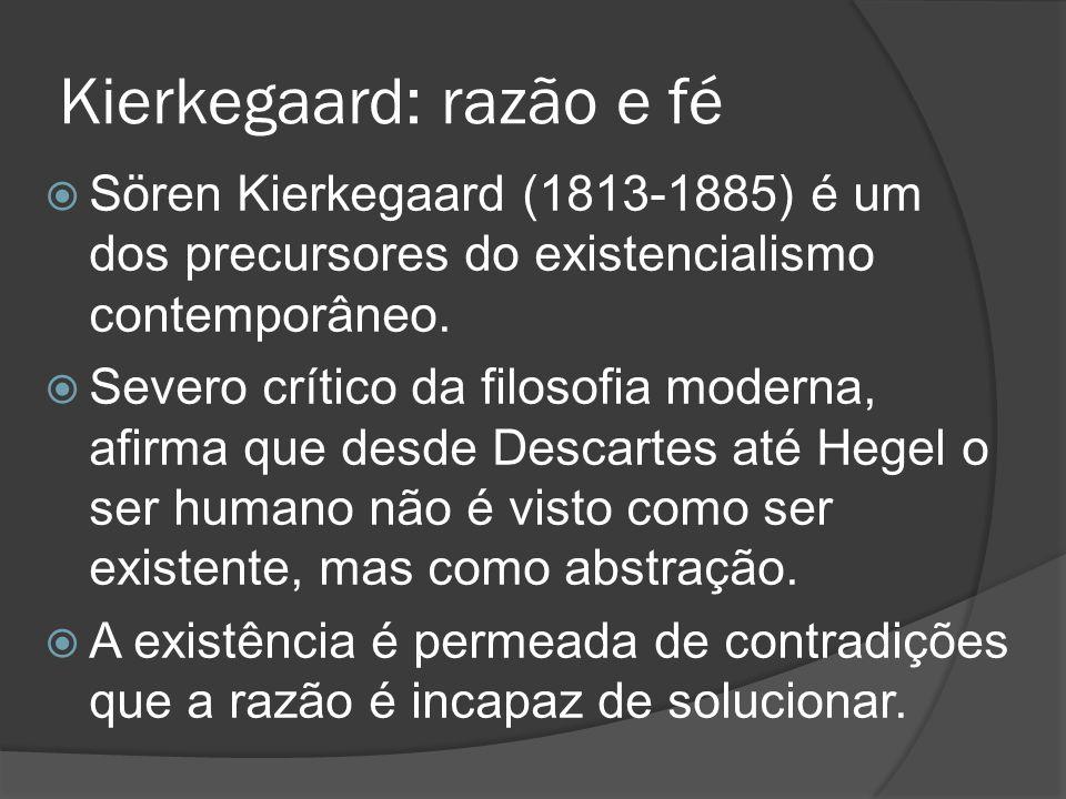 Kierkegaard: razão e fé  Sören Kierkegaard (1813-1885) é um dos precursores do existencialismo contemporâneo.  Severo crítico da filosofia moderna,