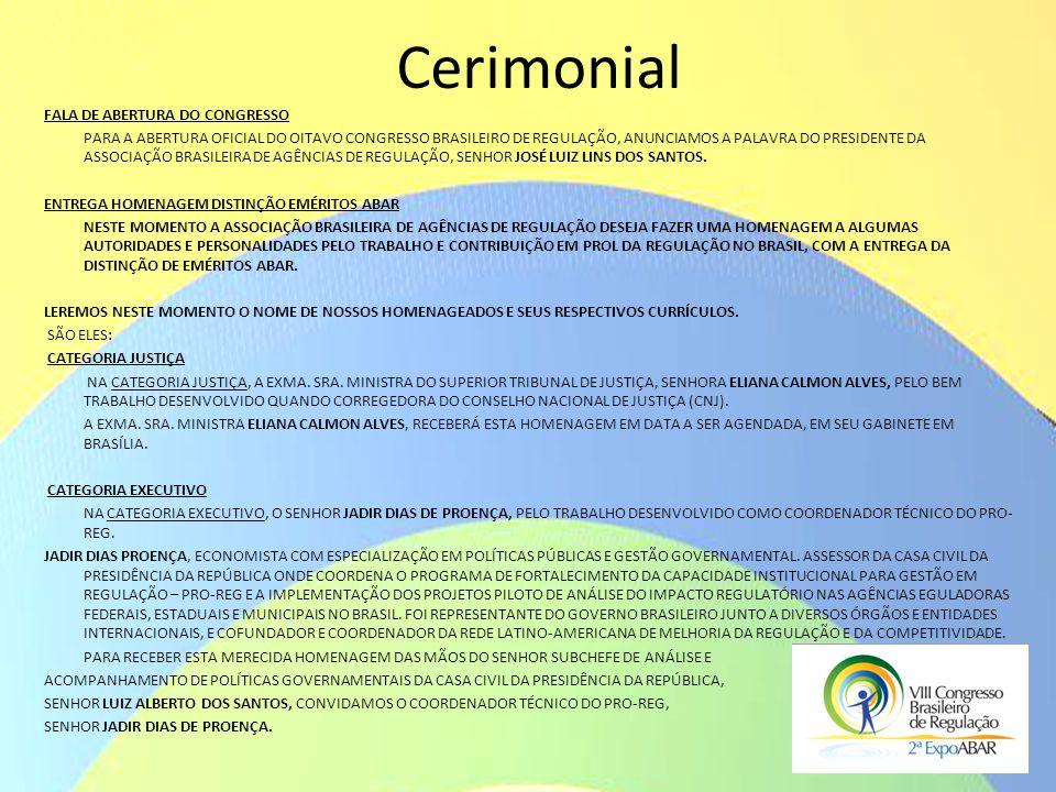 Cerimonial FALA DE ABERTURA DO CONGRESSO PARA A ABERTURA OFICIAL DO OITAVO CONGRESSO BRASILEIRO DE REGULAÇÃO, ANUNCIAMOS A PALAVRA DO PRESIDENTE DA AS