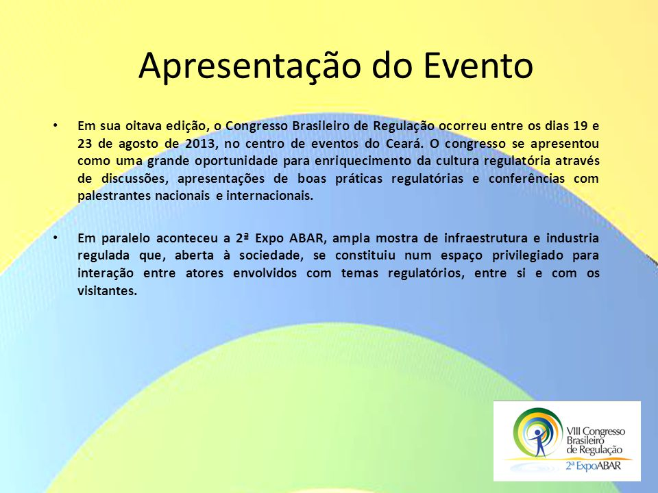 Apresentação do Evento Em sua oitava edição, o Congresso Brasileiro de Regulação ocorreu entre os dias 19 e 23 de agosto de 2013, no centro de eventos