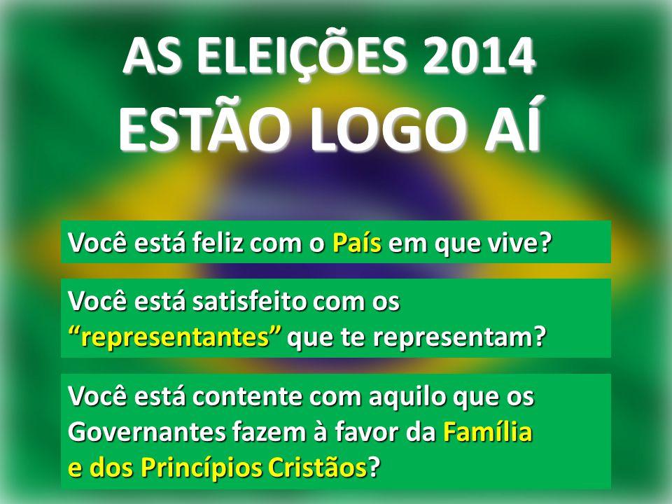AS ELEIÇÕES 2014 ESTÃO LOGO AÍ Você está feliz com o País em que vive.