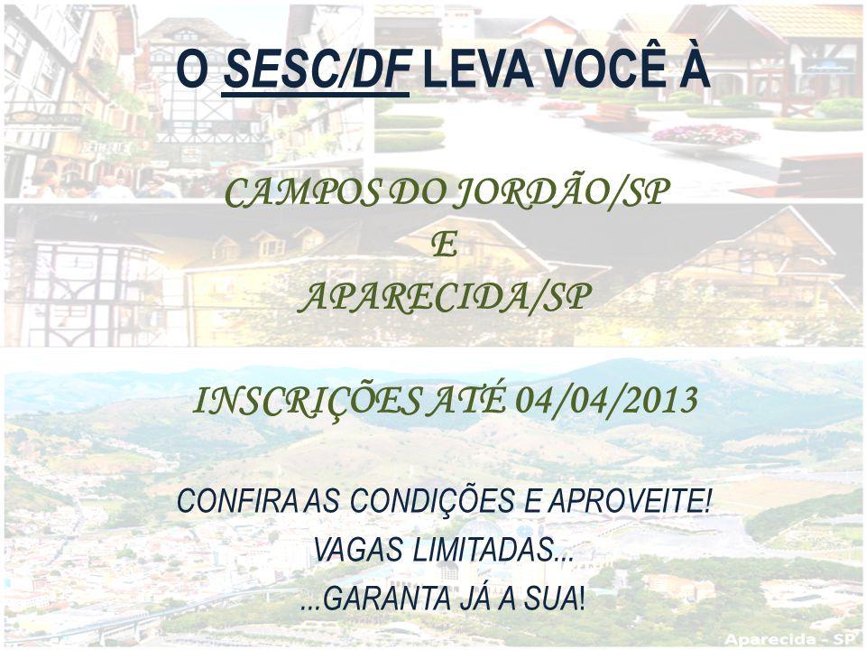 O SESC/DF LEVA VOCÊ À CAMPOS DO JORDÃO/SP E APARECIDA/SP INSCRIÇÕES ATÉ 04/04/2013 CONFIRA AS CONDIÇÕES E APROVEITE.