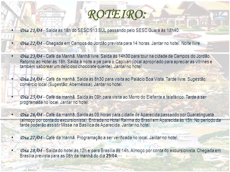 ROTEIRO: Dia 21/04 – Saída às 18h do SESC/913 SUL passando pelo SESC Guará às 18h40.